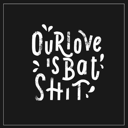 Our love is batshit- hand lettering halloween vector.