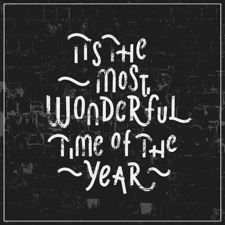 Its the most wonderful time of the year - Hand drawn grunge lettering vector for studio, decor, design, print, textile, poster, card.