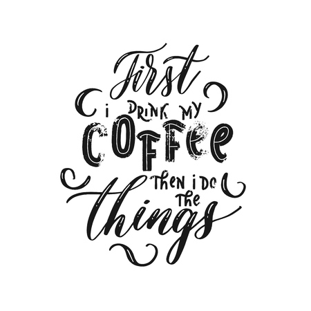 First i drink my coffee then i do the things - Hand drawn grunge lettering vector for studio, decor, design, print, textile, poster, card.