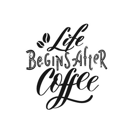 Life begins after coffee - Hand drawn grunge lettering vector for studio, decor, design, print, textile, poster, card.