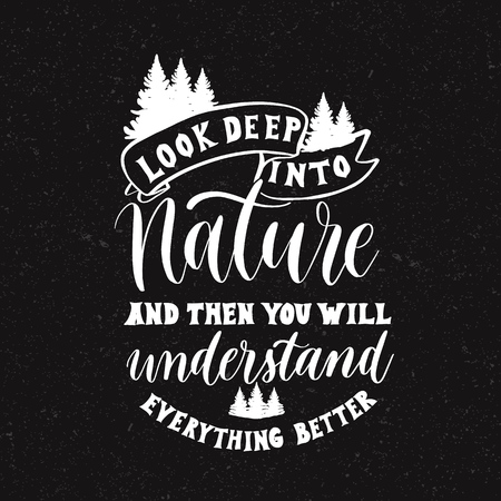 Look deep into nature and then you will understand everything be