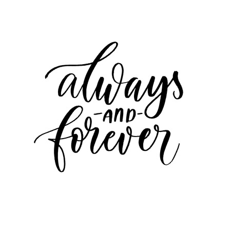 Always and forever - Vector handwritten lettering. Hand drawn brush style modern calligraphy.