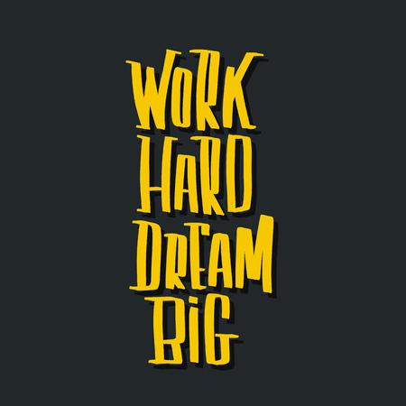 Travaillez dur rêvez l'inscription de vecteur de lettrage de grande main. Vecteurs