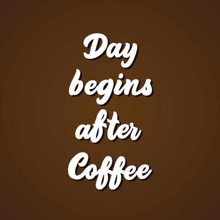 Day begins after coffee - hand lettering inscription vector. Vettoriali