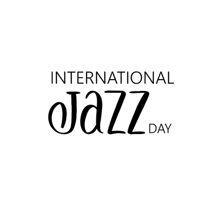 International Jazz day. Lettering composition, perfect for invitation,  poster, cards, t-shirts, mugs, pillows and social media.