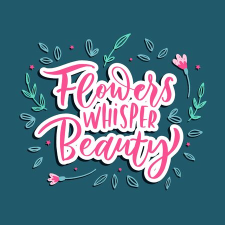 Flowers whisper beauty -   hand lettering vector.