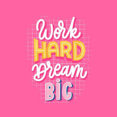 Work hard dream big lettering motivate inscription. Vektoros illusztráció