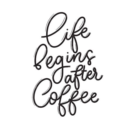 Life begins after coffee. Card  with calligraphy. Hand drawn  modern lettering. Ilustrace