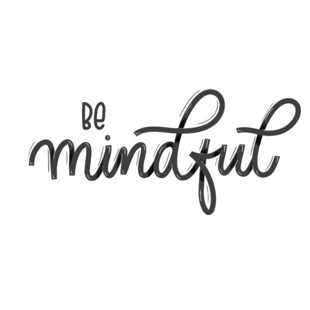 Be mindful. Card  with calligraphy. Hand drawn  modern lettering.