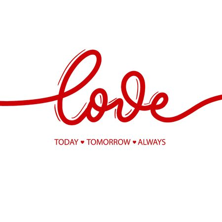 Love today tomorrow always - red calligraphy inscription.Love  hand lettering card.