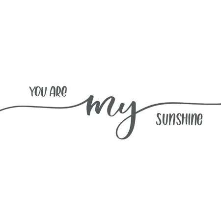 You are my sunshine. Calligraphy inscription card.
