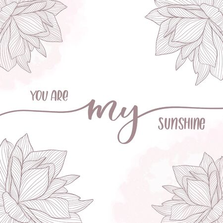 You are my sunshine. Calligraphy inscription card with flowers.