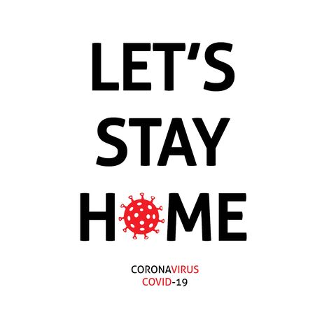 Let's stay home. Covid-19 Coronavirus concept.