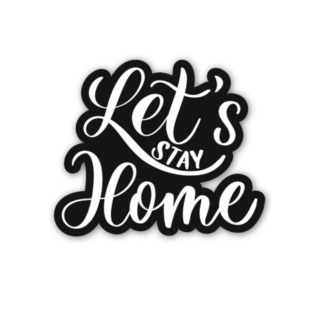 Let's stay home. Covid-19. Coronavirus concept lettering.