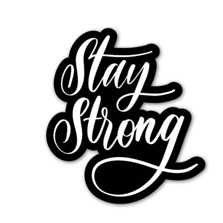 Stay strong.Hand lettering sticker. Illustration