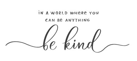 In a world where you can be anything Be Kind. Calligraphic poster  with smooth lines. Stok Fotoğraf - 149717965