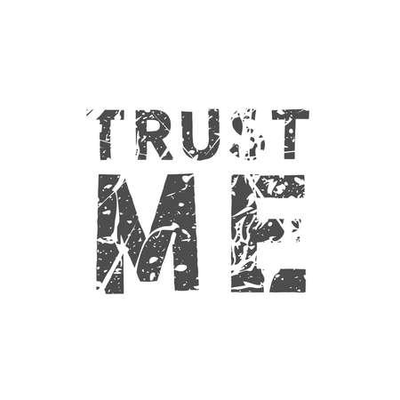 Trust me. Grunge vintage phrase t-shirt design. Quote.