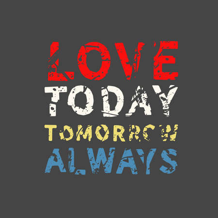 Love Today Tomorrow Always. Grunge vintage phrase t-shirt design. Quote. 向量圖像