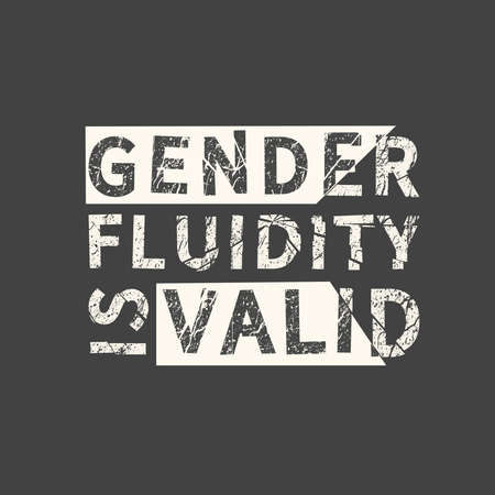 Gender fluidity is valid. LGBT slogan hand drawn grunge quote. Inscription for photo overlays, greeting card or t-shirt print, poster design.