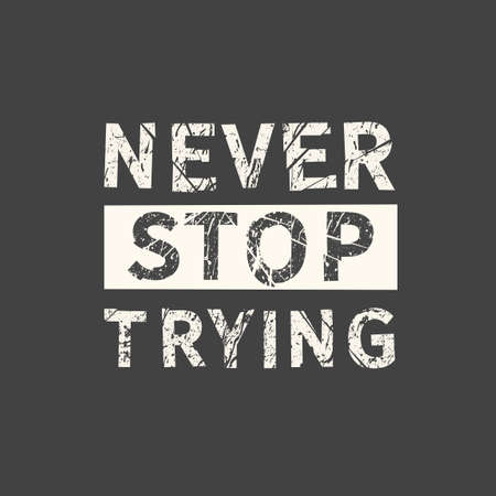 Never stop trying. Hand drawn quote. Related motivational phrase print poster chalkboard design. Vector vintage illustration.