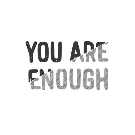 You are enough. Inscription for photo overlays, greeting card or t-shirt print, poster design