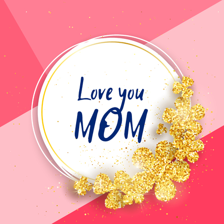 happy mom: Love you Mom - Happy mothers day greeting card with gold glittering flowers. Vector holiday cute background. Season banner design for menu, flyer, greeting card, invitation.
