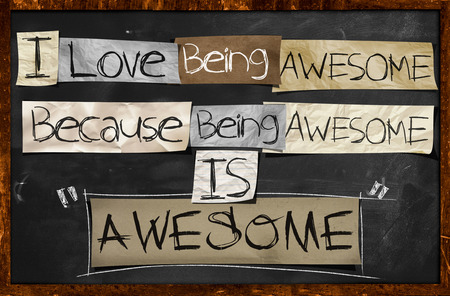 awesome: I Love Being Awesome