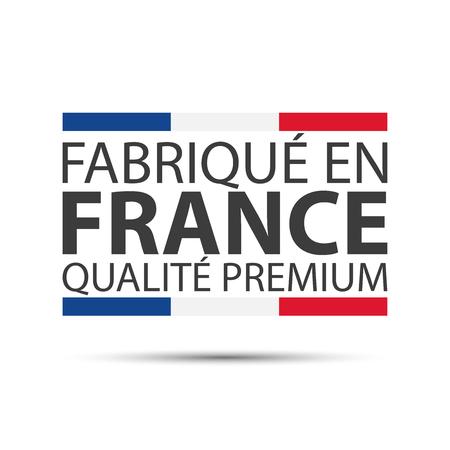 Hecho en Francia de primera calidad, en francés - Fabrique en France qualité premium, símbolo de color con tricolor italiano aislado sobre fondo blanco.