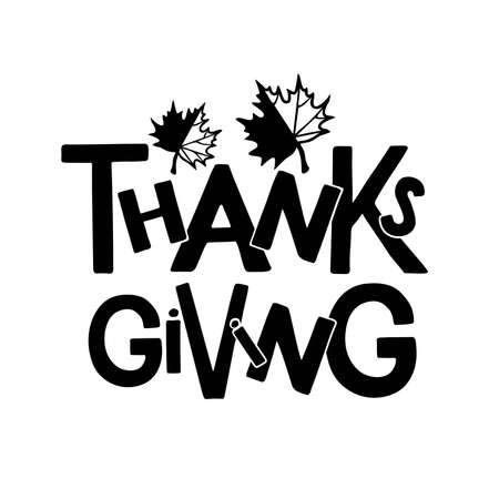 Hand drawn Thanksgiving typography poster with Autumn maple Leaves. Celebration quote for Thanksgiving Day. For cards, prints, invitations, t-shirt design. Black text isolated on white background