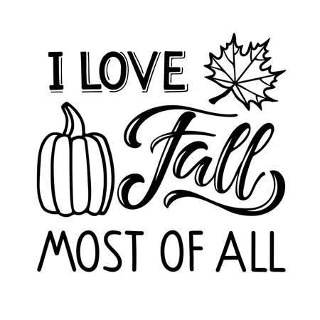 I love Fall most of all text with pumpkin and falling leaf design. Hand written lettering on white. Fall, autumn, Thanksgiving, Halloween element for poster, banner, card, badges, t-shirt, prints