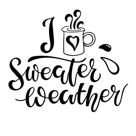 I love Sweater Weather. Handwritten Lettering with hot chocolate mug sketch element. Autumn Fall Winter Cutting File and Printable. Seasonal Signs. Cartoon illustration on white background. Ilustração