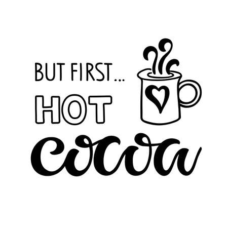But first Hot Cocoa text with cocoa mug sketch isolated on white background. Lettering typography. For posters or prints. Hand drawn Christmas signs for cafe, bar and restaurant. T-shirt design print.