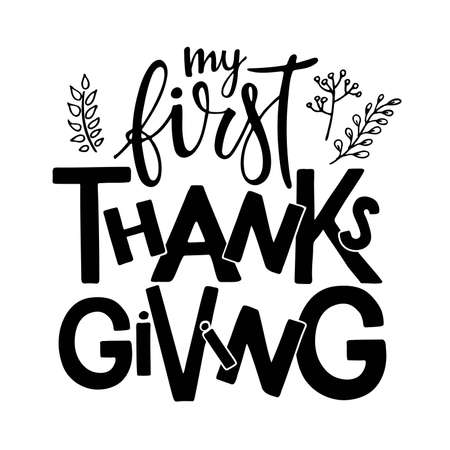 My first Thanksgiving typography poster with Autumn twigs. Celebration quote for baby Thanksgiving Day. Sublimation design for junior clothing, family holiday decor. Black text isolated on white.
