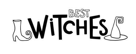 Best Witches. Halloween lettering. Text with sketch design element. Black-and-white illustration. Use for printing, posters, card, T-shirts, textile drawing, print pattern.
