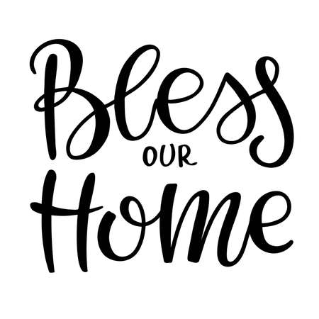 Bless our home phrase, isolated on white. Hand written brush lettering. Black text for greeting cards, invitations, posters, tags, party flyers, dinner menu, wall decor. Home Family Quote.