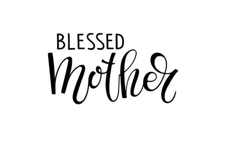 Blessed Mothers text. Holiday lettering Ink illustration. Modern brush calligraphy. Vector illustration for Mother Day. Sublimation print for greeting card, mug, brochure, poster, label, sticker