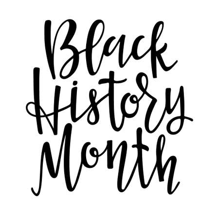 Black History month. American African. For Poster, card, banner, print, background. Handwritten lettering. February is National Black History Month. Holiday concept. Ilustração