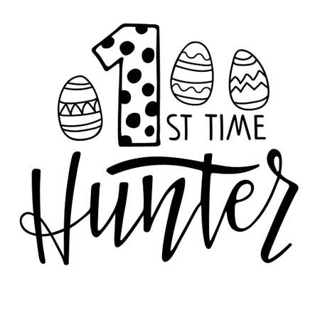 1st time Hunter. Baby First Easter. Black and white lettering with easter eggs. Hand drawn lettering. Celebration quote for baby Easter. Sublimation print for baby clothing, family holiday decor. Ilustração