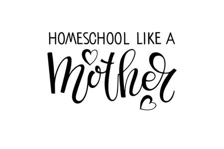 Homeschool like a Mother text. Vector Home School calligraphy lettering on isolated background. Studying at home online. Illustration education emblem. Typography design for logo, card, poster, print