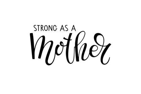 Strong as a Mother. Handwritten calligraphy vector illustration. Modern brush lettering. Sublimation print for mug, t-shirt, sticker, brochure, poster, label. Ilustração