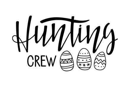 Hunting crew. Kids Easter. Black and white lettering with easter eggs. Hand drawn lettering. Celebration quote for baby Easter For clothing, family decor, Seasons Greeting, postcard, card, invitation.