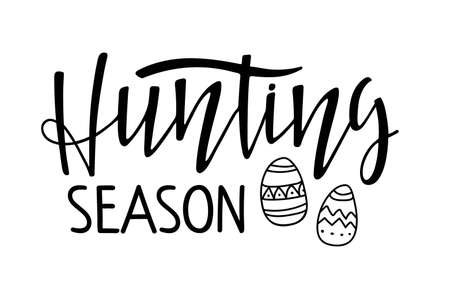 Hunting Season. Kids Easter. Black and white lettering with easter eggs. Hand drawn lettering quote for baby Easter For clothing, family decor, Seasons Greeting, postcard, card, invitation.