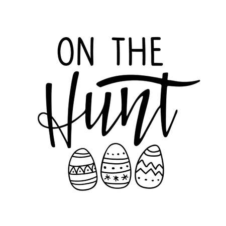 On The Hunt. Black and white lettering with easter eggs. Spring holiday ink lettering for baby Easter For clothing, family decor, Seasons Greeting, postcard, card, invitation. Ilustração