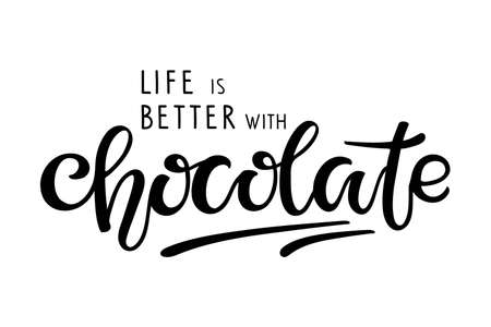 Chocolate day text. Life is Better with Chocolate isolated on white background. Vector Handwritten lettering. For party invitation, poster, sticker, template, Tshirt design, wall art