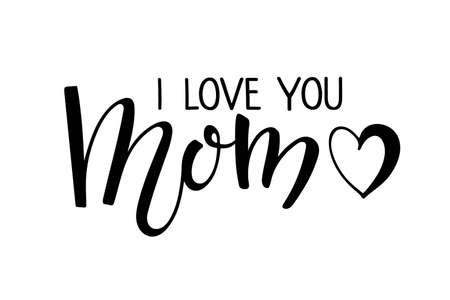 I Love You Mom text. Handwritten calligraphy vector illustration. Mother's day card. Modern brush calligraphy lettering. Sublimation print for mug, t-shirt, sticker, brochure, poster, label.