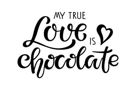 Chocolate day text. My true Love is Chocolate isolated on white background. Vector Handwritten lettering. Illustration for party invitation, poster, sticker, template, T-shirt design, wall art. Ilustração