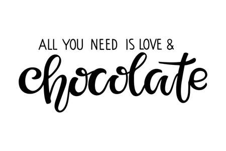 All You need is Love and Chocolate isolated on white. Chocolate day text. Vector Handwritten lettering. Illustration for party decor, poster, sticker, template, T-shirt design, wall art decor.