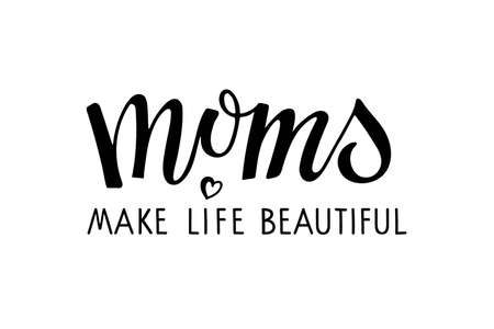 Moms make life beautiful text. Holiday Greeting On Mothers Day. Black vector text with heart. Mothers day card. Modern brush calligraphy lettering. For mug, t-shirt, sticker, brochure, poster, label