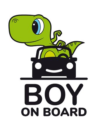 Vector sign with inscription Boy on board and picture baby dinosaur in car.