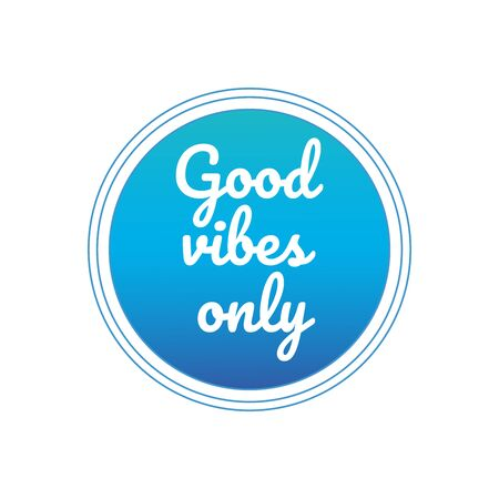 Positive vibes only. Motivational circle quote. vector illustration isolated on white .